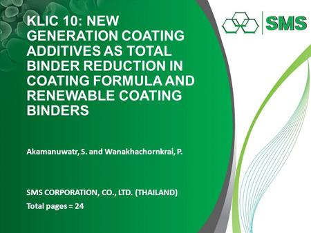 KLIC 10: NEW GENERATION COATING ADDITIVES AS TOTAL BINDER REDUCTION IN COATING FORMULA AND RENEWABLE COATING BINDERS Akamanuwatr, S. and Wanakhachornkrai,