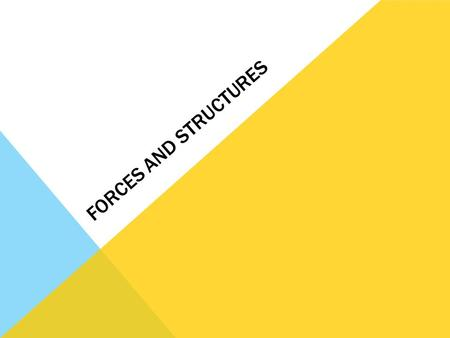 FORCES AND STRUCTURES. STRUCTURE AND FORCES How does understanding the effect of forces, properties of building materials, and design characteristics.