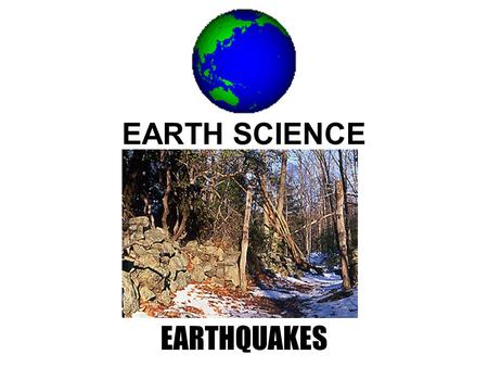 EARTH SCIENCE EARTHQUAKES. The Earth seems so solid to us.