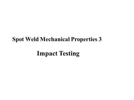 Spot Weld Mechanical Properties 3 Impact Testing.