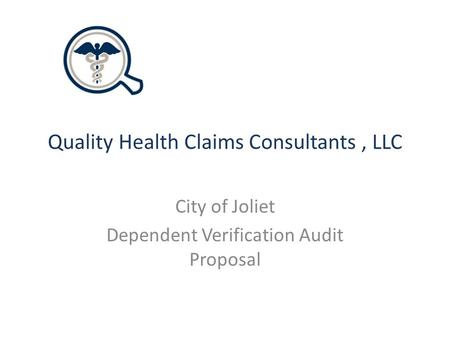 Quality Health Claims Consultants, LLC City of Joliet Dependent Verification Audit Proposal.