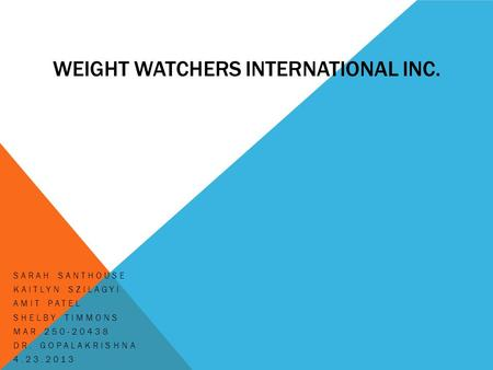 WEIGHT WATCHERS INTERNATIONAL INC. SARAH SANTHOUSE KAITLYN SZILAGYI AMIT PATEL SHELBY TIMMONS MAR 250-20438 DR. GOPALAKRISHNA 4.23.2013.