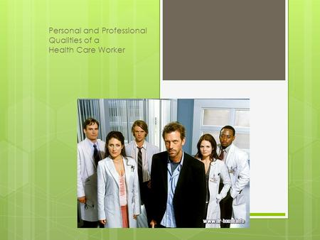 Personal and Professional Qualities of a Health Care Worker 1.
