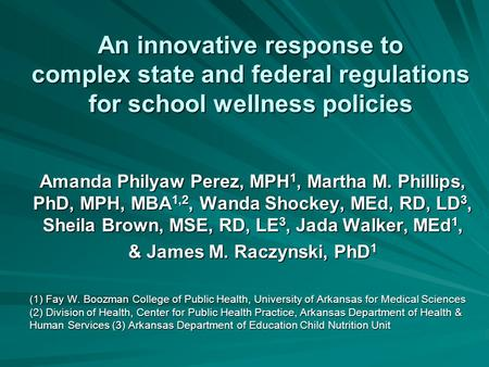 An innovative response to complex state and federal regulations for school wellness policies Amanda Philyaw Perez, MPH 1, Martha M. Phillips, PhD, MPH,
