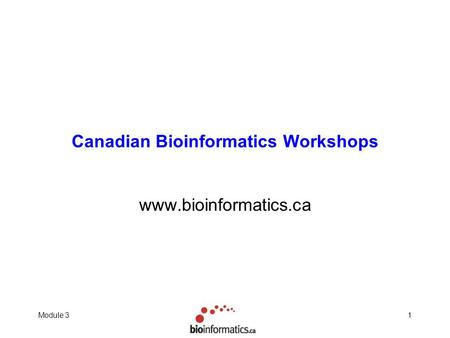 Module 31 Canadian Bioinformatics Workshops www.bioinformatics.ca.