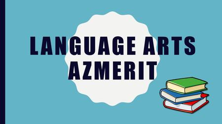 LANGUAGE ARTS AZMERIT. READING TEST HERE ARE A FEW THINGS TO REMEMBER ABOUT THE READING TEST!