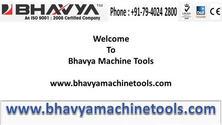 Welcome To Bhavya Machine Tools www.bhavyamachinetools.com.