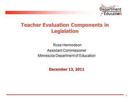 1 Rose Hermodson Assistant Commissioner Minnesota Department of Education December 13, 2011 Teacher Evaluation Components in Legislation.