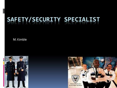 M. Kimble. Safety Info. Safety and security specialists supervise and manage programs designed to provide for the safety and security of students, staff.