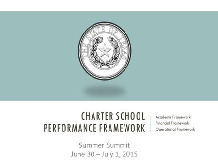 Summer Summit June 30 – July 1, 2015. 5. We needed another acronym in education? TOP REASONS FOR A CHARTER SCHOOL PERFORMANCE FRAMEWORK 4. Our assessment.