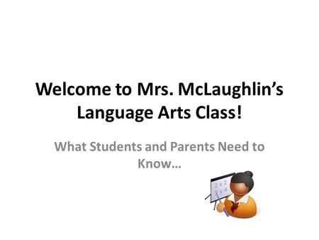 Welcome to Mrs. McLaughlin's Language Arts Class! What Students and Parents Need to Know…