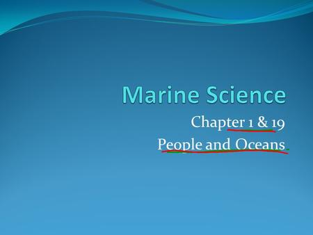 Chapter 1 & 19 People and Oceans. Oceanography – the science of recording and describing the ocean's contents and processes. There are four main branches.