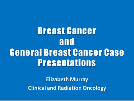 Elizabeth Murray Clinical and Radiation Oncology.