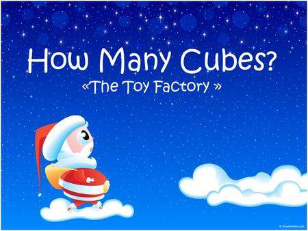 How Many Cubes? «The Toy Factory ». Guiding Questions What is the relationship between the standard units of measure for area and volume? How does a change.