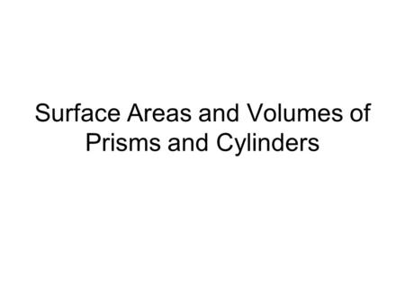 Surface Areas and Volumes of Prisms and Cylinders.