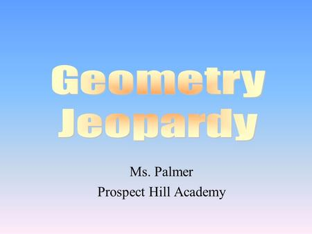 Ms. Palmer Prospect Hill Academy 100 200 400 300 400 Classify Area & Perimeter Surface Area & Volume Nets 300 200 400 200 100 500 100.