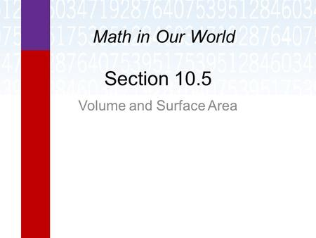 Section 10.5 Volume and Surface Area Math in Our World.