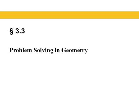 § 3.3 Problem Solving in Geometry. Geometry Blitzer, Introductory Algebra, 5e – Slide #2 Section 3.3 Geometry is about the space you live in and the shapes.