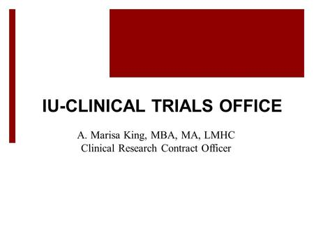 IU-CLINICAL TRIALS OFFICE A. Marisa King, MBA, MA, LMHC Clinical Research Contract Officer 1IU-CTO RCEP 19OCT15.