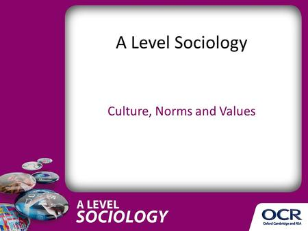 Version 2 A Level Sociology Culture, Norms and Values.