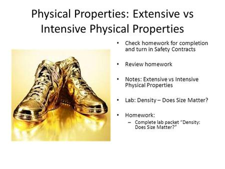 Physical Properties: Extensive vs Intensive Physical Properties Check homework for completion and turn in Safety Contracts Review homework Notes: Extensive.