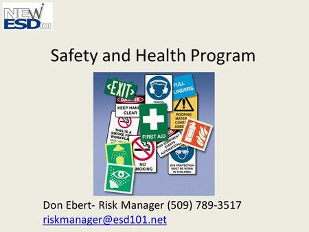 Safety and Health Program Don Ebert- Risk Manager (509) 789-3517