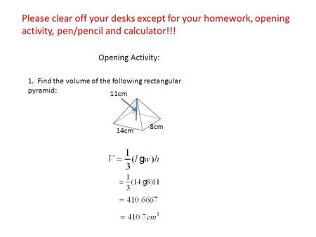 Please clear off your desks except for your homework, opening activity, pen/pencil and calculator!!! Opening Activity: 1. Find the volume of the following.