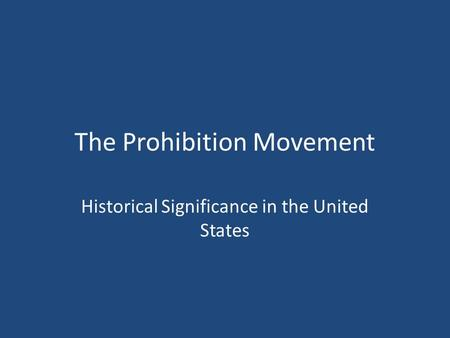 The Prohibition Movement Historical Significance in the United States.
