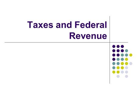 Taxes and Federal Revenue. A. Government's Budget 1. Federal Budget = National Budget a) revenue - money taken in b) expenses - money spent 2. Goal is.