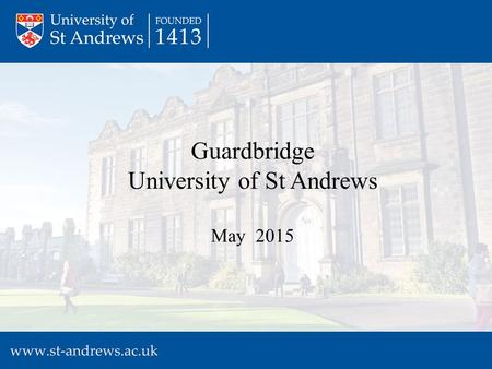 Guardbridge University of St Andrews May 2015. Guardbridge: Present.