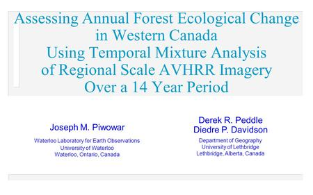 Assessing Annual Forest Ecological Change in Western Canada Using Temporal Mixture Analysis of Regional Scale AVHRR Imagery Over a 14 Year Period Joseph.