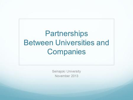Partnerships Between Universities and Companies Seinajoki University November 2013.