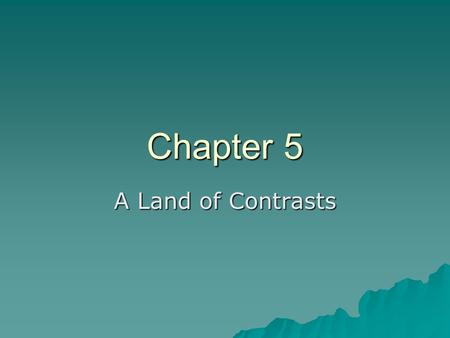 Chapter 5 A Land of Contrasts. Landforms and Resources Section 1.