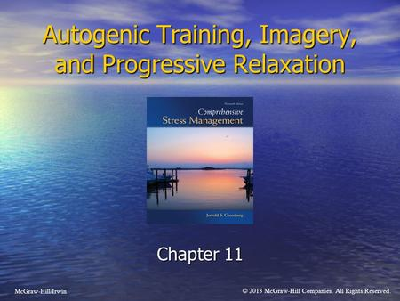 Autogenic Training, Imagery, and Progressive Relaxation Chapter 11 McGraw-Hill/Irwin © 2013 McGraw-Hill Companies. All Rights Reserved.