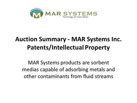 Auction Summary - MAR Systems Inc. Patents/Intellectual Property MAR Systems products are sorbent medias capable of adsorbing metals and other contaminants.