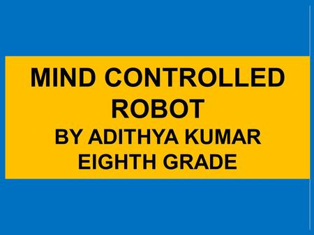 MIND CONTROLLED ROBOT BY ADITHYA KUMAR EIGHTH GRADE.
