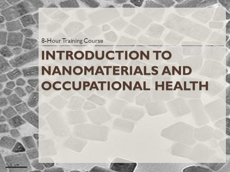 INTRODUCTION TO NANOMATERIALS AND OCCUPATIONAL HEALTH 8-Hour Training Course.