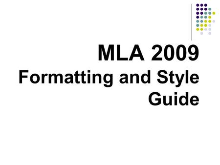 MLA 2009 Formatting and Style Guide. Format: General Guidelines  Header with student's last name and page number in the upper right corner on every page.