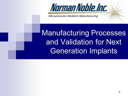 1 Manufacturing Processes and Validation for Next Generation Implants.