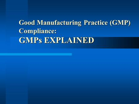 Good Manufacturing Practice (GMP) Compliance: GMPs EXPLAINED.