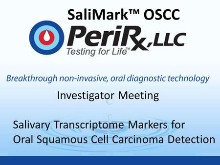 SaliMark™ OSCC Investigator Meeting Salivary Transcriptome Markers for Oral Squamous Cell Carcinoma Detection SaliMark™ OSCC.