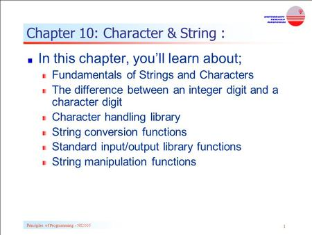 Principles of Programming - NI2005 1 Chapter 10: Character & String : In this chapter, you'll learn about; Fundamentals of Strings and Characters The difference.