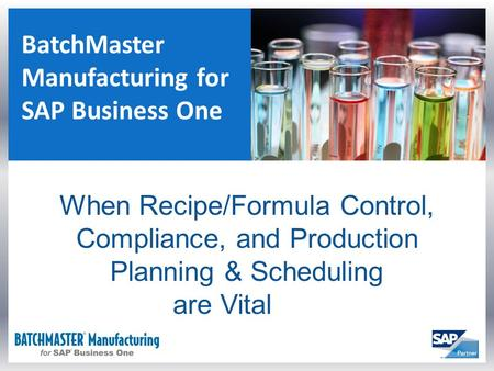 Add Title BatchMaster Manufacturing for SAP Business One When Recipe/Formula Control, Compliance, and Production Planning & Scheduling are Vital.