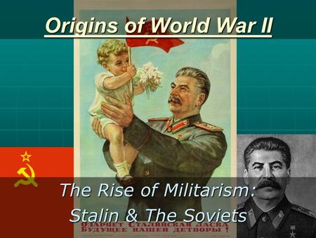 Origins of World War II The Rise of Militarism: Stalin & The Soviets.