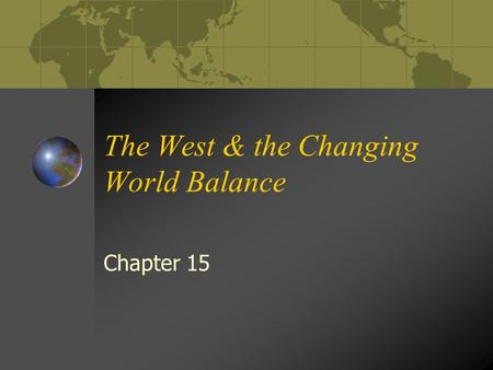 The West & the Changing World Balance Chapter 15.