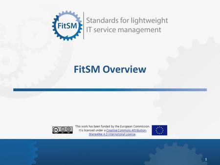 FitSM Overview This work has been funded by the European Commission. It is licensed under a Creative Commons Attribution-ShareAlike 4.0 International License.