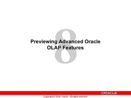8 Copyright © 2006, Oracle. All rights reserved. Previewing Advanced Oracle OLAP Features.