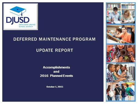 DEFERRED MAINTENANCE PROGRAM UPDATE REPORT Accomplishments and 2016 Planned Events October 1, 2015 1.