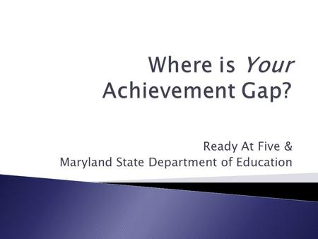 Ready At Five & Maryland State Department of Education.