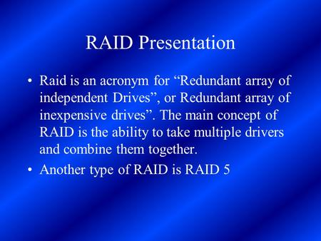 "RAID Presentation Raid is an acronym for ""Redundant array of independent Drives"", or Redundant array of inexpensive drives"". The main concept of RAID is."